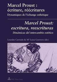 Marcel Proust: Écriture, Réécritures- Marcel Proust: Escritura, Reescrituras: Dynamiques de l'Échange Esthétique- Dinámicas del Intercambio Estético