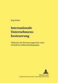 Internationale Unternehmensbesteuerung: Allokation Der Besteuerungsrechte Unter Veraenderten Rahmenbedingungen
