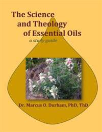 The Science and Theology of Essential Oils: A Study Guide