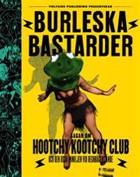 Burleska bastarder : sagan om Hootchy Kootchy Club och den udda familjen vid regnbågens ände