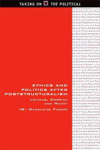 Ethics and Politics After Poststructuralism