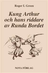 Kung Arthur och hans riddare av Runda bordet : återberättad från gamla riddarromaner