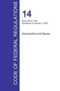 Cfr 14, Parts 200 to 1199, Aeronautics and Space, January 01, 2016 (Volume 4 of 5)