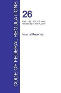 Cfr 26, Part 1, 1.908 to 1.1000, Internal Revenue, April 01, 2016 (Volume 12 of 22)