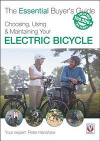 The Essential Buyer's Guide Choosing, Using & Maintaining Your Electric Bicycle