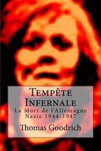 Tempete Infernale: La Mort de L'Allemagne Nazie 1944-1947