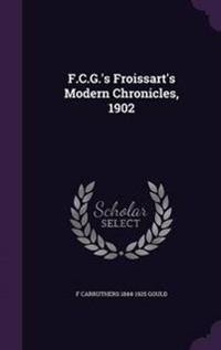 F.C.G.'s Froissart's Modern Chronicles, 1902