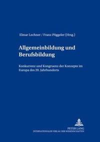 Allgemeinbildung Und Berufsbildung: Konkurrenz Und Kongruenz Der Konzepte Im Europa Des 20. Jahrhunderts