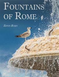 Fountains of Rome: 444 Images of 101 Fountains in Rome and in Lazio
