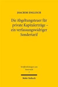 Die Abgeltungsteuer Fur Private Kapitalertrage - Ein Verfassungswidriger Sondertarif