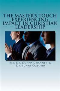 The Master's Touch: Experiencing Impact in Christian Leadership