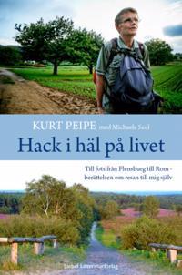 Hack i häl på livet : till fots från Flensburg till Rom – berättelen om resan till mig själv