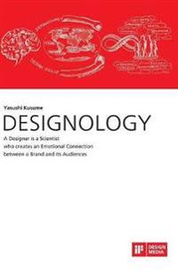 Designology. a Designer Is a Scientist Who Creates an Emotional Connection Between a Brand and Its Audiences
