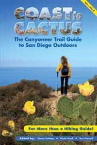 Coast to Cactus: The Canyoneer Trail Guide to San Diego Outdoors