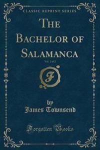 The Bachelor of Salamanca, Vol. 2 of 2 (Classic Reprint)