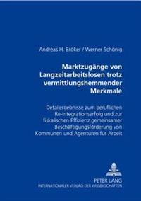 Marktzugaenge Von Langzeitarbeitslosen Trotz Vermittlungshemmender Merkmale: Detailergebnisse Zum Beruflichen Re-Integrationserfolg Und Zur Fiskalisch