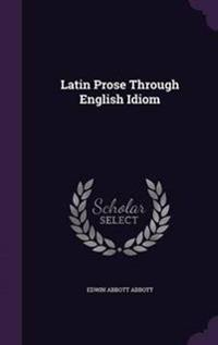 Latin Prose Through English Idiom