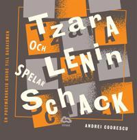 Tzara och Lenin spelar schack : En postmänsklig guide till dadaismen