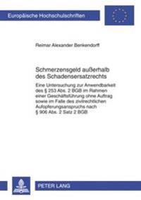 Schmerzensgeld Auerhalb Des Schadensersatzrechts: Eine Untersuchung Zur Anwendbarkeit Des 253 ABS. 2 Bgb Im Rahmen Einer Geschaeftsfuehrung Ohne Auftr