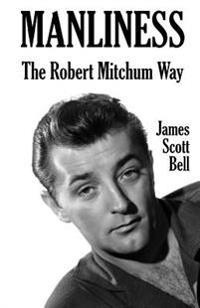Manliness: The Robert Mitchum Way