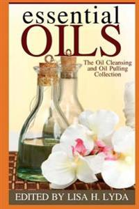 Essential Oils: The Oil Cleansing and Oil Pulling Collection
