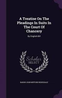 A Treatise on the Pleadings in Suits in the Court of Chancery