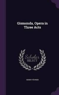 Gismonda, Opera in Three Acts
