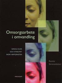 Omsorgsarbete i omvandling - genus, klass och etnicitet inom hemtjänsten