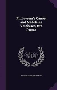 Phil-O-Rum's Canoe, and Madeleine Vercheres; Two Poems