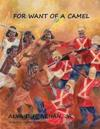 For Want of a Camel: The Story of Britains Failed Sudan Campaign, 1883-1885