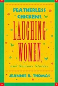 Featherless Chickens, Laughing Women and Serious Stories