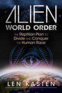 Alien world order - the reptilian plan to divide and conquer the human race