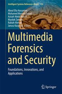 Multimedia Forensics and Security: Foundations, Innovations, and Applications