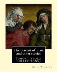 The Descent of Man, and Other Stories, by Edith Wharton (Short Story Collections)