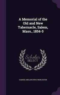 A Memorial of the Old and New Tabernacle, Salem, Mass., 1854-5