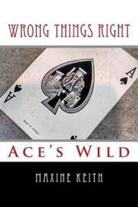 Wrong Things Right: Ace's Wild