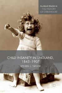 Child Insanity in England 1845-1907