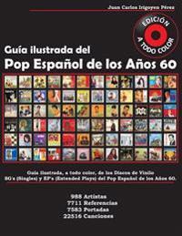 Guia Ilustrada del Pop Espanol de Los Anos 60: Guia Ilustrada a Todo Color de Sg's y Ep's. 988 Artistas, 7711 Referencias, 7583 Portadas, 22516 Cancio