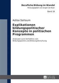 Explikationen Bildungspolitischer Konzepte in Politischen Programmen: Analysen Zum Verhaeltnis Von Bildungspolitik Und Bildungsforschung