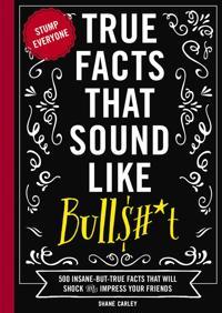 True Facts That Sound Like Bullshit