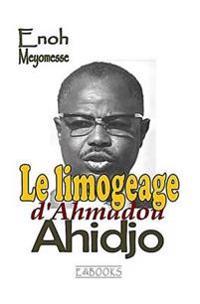 Le Limogeage D'Ahmadou Ahidjo: Essai