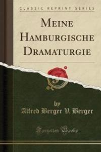 Meine Hamburgische Dramaturgie (Classic Reprint)