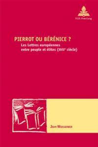 Pierrot Ou Berenice ?: Les Lettres Europeennes Entre Peuple Et Elites (Xviie Siecle)