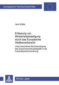 Die Erfassung Von Minderheitsbeteiligungen Durch Das Europaeische Wettbewerbsrecht: Unter Besonderer Beruecksichtigung Des Zusammenschlussbegriffs in