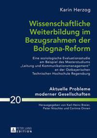Wissenschaftliche Weiterbildung Im Bezugsrahmen Der Bologna-Reform: Eine Soziologische Evaluationsstudie Am Beispiel Des Masterstudiums Leitung Und Ko