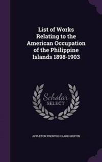 List of Works Relating to the American Occupation of the Philippine Islands 1898-1903