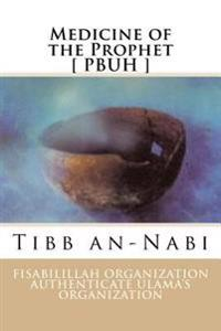 Medicine of the Prophet [ Pbuh ]: Tibb An-Nabi