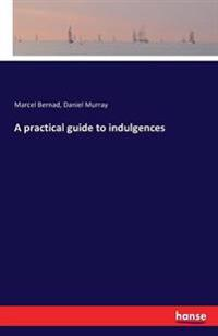 A Practical Guide to Indulgences