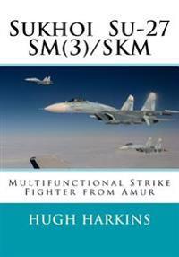 Sukhoi Su-27sm(3)/Skm: Multifunctional Strike Fighter from Amur