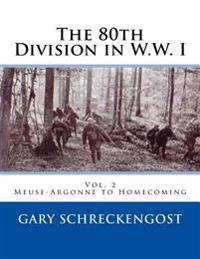 80th Division in W.W. I: Vol. 2: Meuse-Argonne to Homecoming